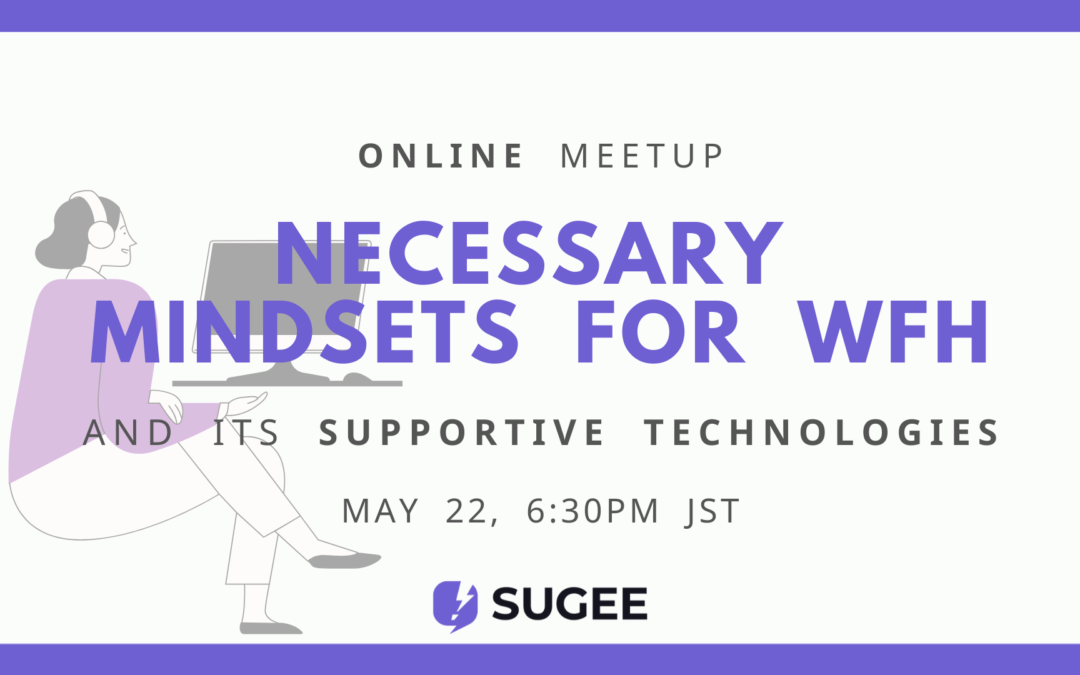 SUGEE Meetup Online: Necessary Mindsets for WFH