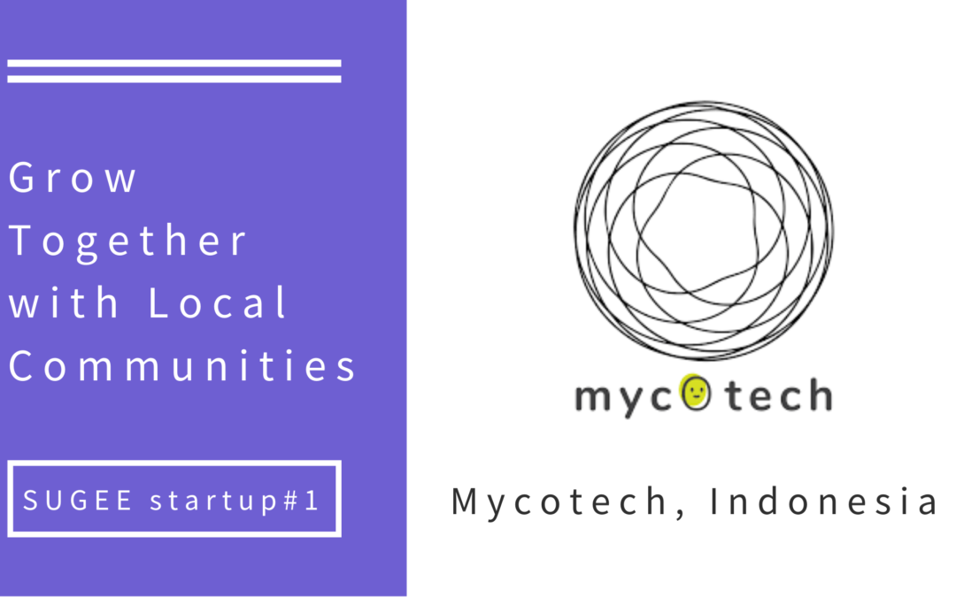 SUGEE Startup: Mycotech – Grow together with the local communities