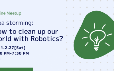 【Online Meetup】Idea Storming: How to clean up our world with Robotics?